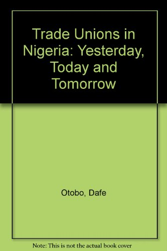 Trade Unions in Nigeria: Yesterday, Today and Tomorrow (9780230033) by Otobo, Dafe
