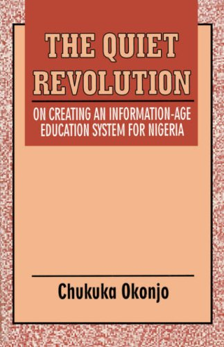 The Quiet Revolution. On Creating an Information-Age Education System for Nigeria: Okonjo, Chukuka