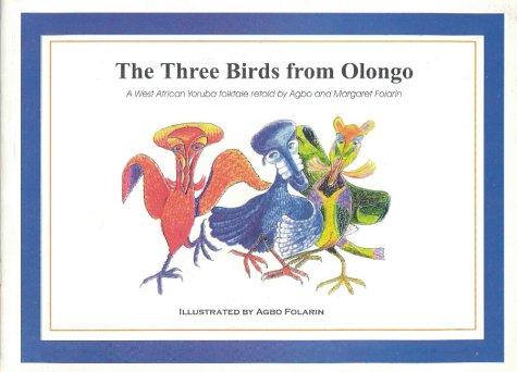9789780293321: The Three Birds from Olongo: A West African Yoruba Folktale