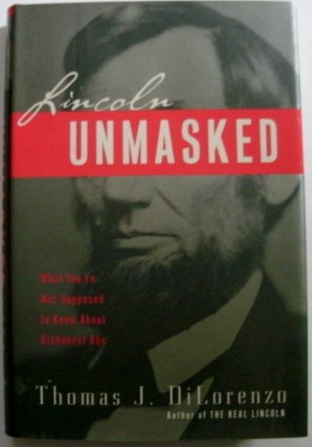 9789780307332: Lincoln Unmasked : What You're Not Supposed To Know About Dishonest Abe