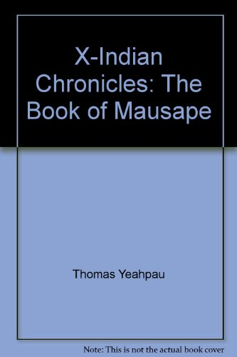 X-Indian Chronicles: The Book of Mausape (9780763627) by Thomas M. Yeahpau
