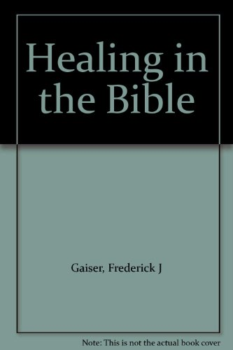 Healing in the Bible (9789780801014) by Gaiser, Frederick J