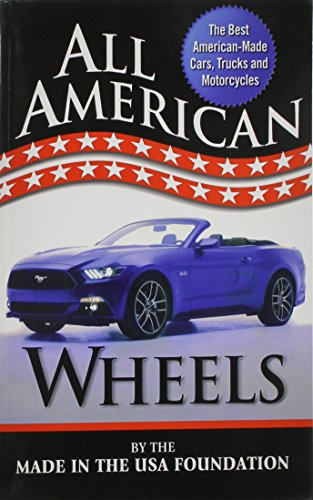 All American Wheels. The Best American-Made Cars, Trucks and Motorcycles: Made in the USA ...