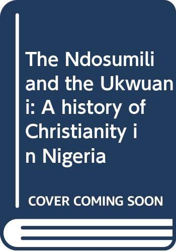 The Ndosumili and the Ukwuani: A history of Christianity in Nigeria: Okolugbo, Emmanuel