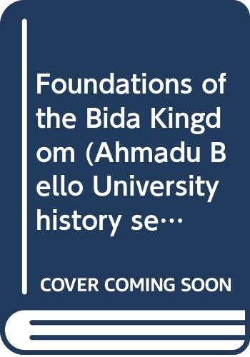 9789781250125: Foundations of the Bida Kingdom (Ahmadu Bello University history series)