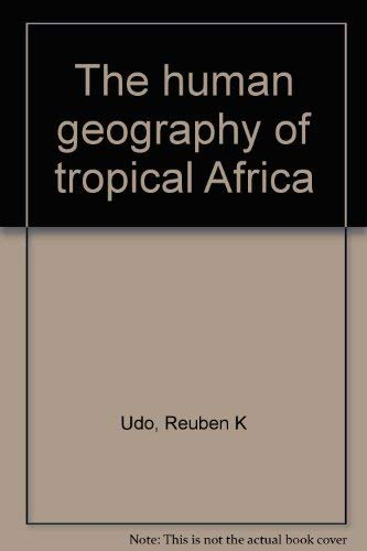 The human geography of tropical Africa: Udo, Reuben K