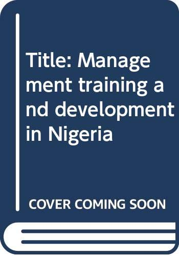 Management training and development in Nigeria (9781400064) by [???]