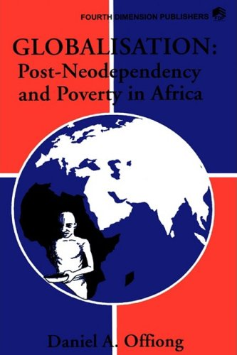 Globalisation, post-neodependency & poverty in Africa.: Offiong, Daniel Asukwo.