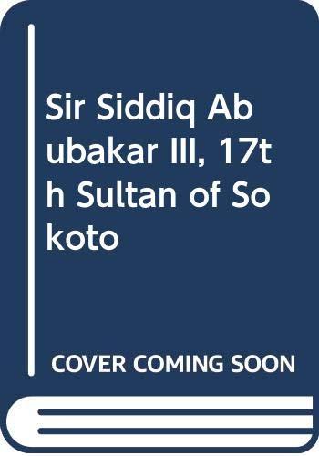 SIR SIDDIQ ABUBAKAR III: 17TH SULTAN OF: MALAMI, Alhaji Shehu.