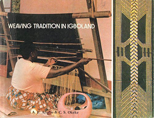 Weaving Tradition in Igboland: History and Mechanism: Afigbo, A.E. and