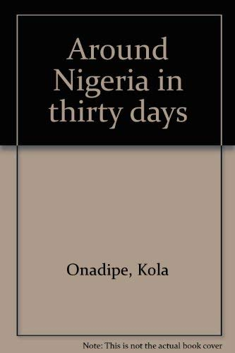 Around Nigeria in thirty days (9781780274) by Onadipe, Kola