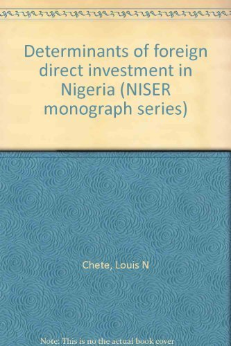 Determinants of foreign direct investment in Nigeria (NISER monograph series): Chete, Louis N