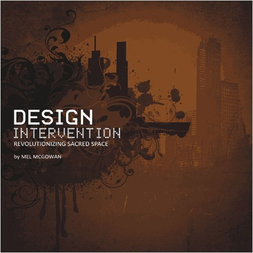 Design Intervention: Revolutionizing Sacred Space (Volume 1): Mel McGowan