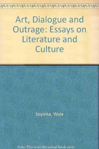 art culture dialogue essay literature outrage Other articles where myth, literature, and the african world is discussed: wole soyinka: soyinka's principal critical work is myth, literature, and the african world (1976), a collection of essays in which he examines the role of the artist in the light of yoruba mythology and symbolism.