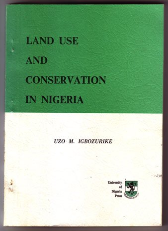 9789782299017: Land use and conservation in Nigeria: Theory, methodology, empiricism, policy