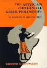 The African Origin of Greek Philosophy An Exercise on Afrocentrism: Onyewuenyi, Innocent C.