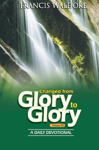 9789782426741: Changed From Glory to Glory (A Daily Devotional book, Volume III)