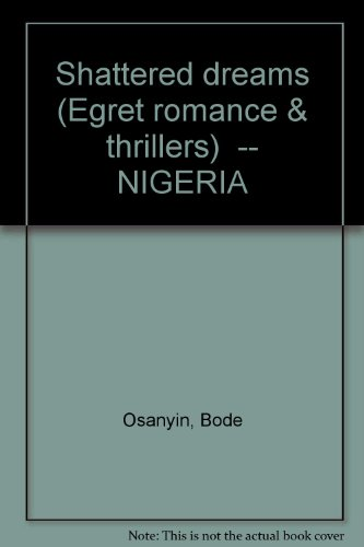 Shattered dreams (Egret romance & thrillers) -- NIGERIA: Bode Osanyin