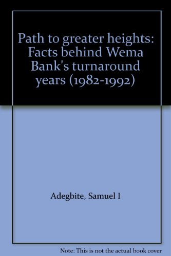 9789782462206: Path to greater heights: Facts behind Wema Bank's turnaround years (1982-1992)