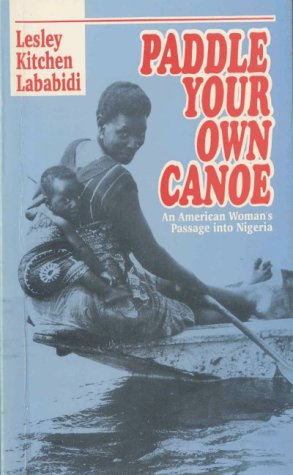 9789782463135: Paddle Your Own Canoe: An American Woman's Passage into Nigeria