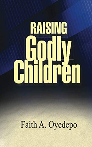 Raising Godly Children: Faith Oyedepo