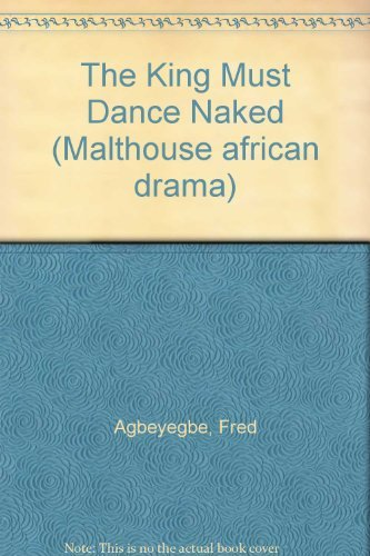 The King Must Dance Naked (Malthouse african: Fred Agbeyegbe