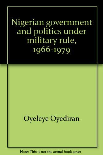 Nigerian Government and Politics Under Military Rule, 1966-1979: Oyeleye Oyediran