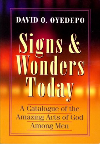 Signs & Wonders Today - A Catalogue of the Amazing Acts of God Among Men: David O. Oyedepo