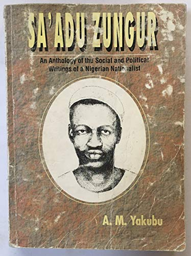 9789783292901: Sa'adu Zungur: An anthology of the social and political writings of a Nigerian nationalist