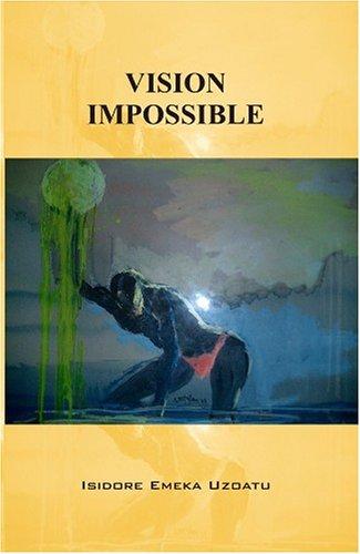 Vision Impossible: Uzoatu, Isidore Emeka