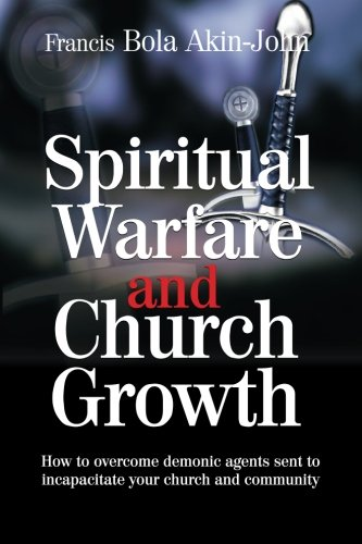 9789784891646: Spiritual Warfare and Church Growth: How to overcome demonic agents sent to incapacitate your church and community