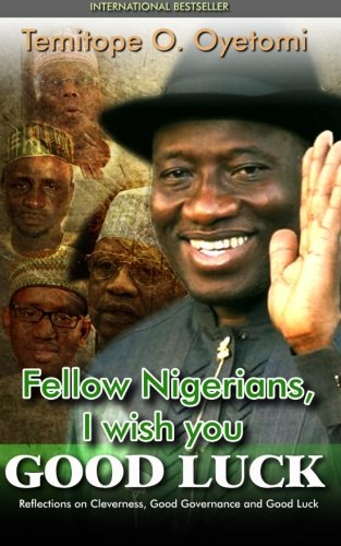 9789784956512: Fellow Nigerians, I Wish You Good Luck: Reflections on Cleverness, Good Governance and Good Luck