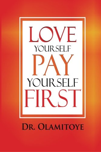 Love Yourself Pay Yourself First: Olamitoye, Dr Abib