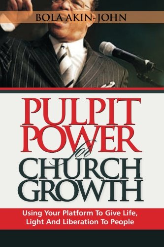 9789785168501: Pulpit Power For Church Growth: Using Your Platform To Give Life, Light And Liberation To People