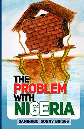 The Problem With Nigeria: Briggs, Daminabo Sonny