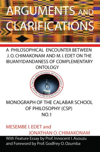 9789785285024: Arguments and Clarifications: An Encounter between J O Chimakonam and M I Edet on the Ibuanyidandaness of Complementary Ontology (Monograph of the Calabar School of Philosophy) (Volume 1)