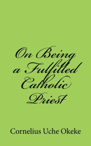 9789785319897: On Being a Fulfilled Catholic Priest: Understanding the Experience of Meaning and Meaninglessness in the Priesthood