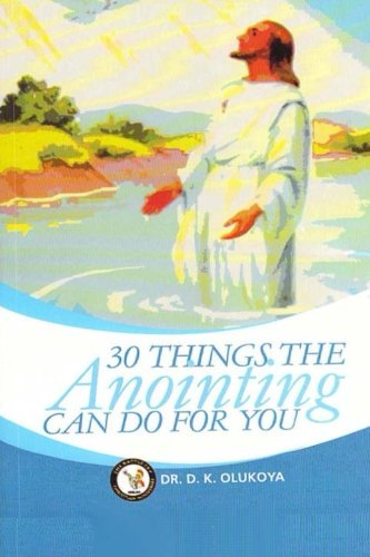 30 Things Anointing can do For You: Olukoya, Dr. D.