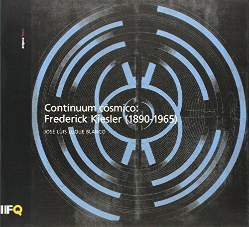 CONTINUUM COSMICO. FREDERICK KIESLER 1890/1965: LUQUE BLANCO, JOSE