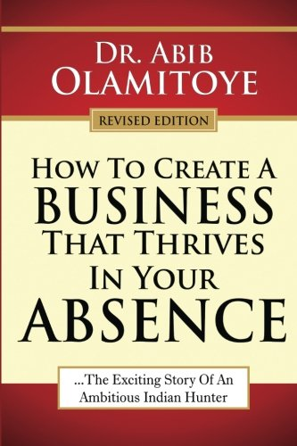 How to Create a Business That Thrives: Olamitoye, Dr Abib