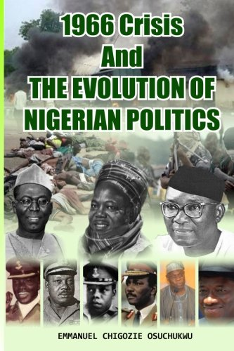 9789789222384: 1966 Crisis and The Evolution of Nigerian Politics: The Nigeria bequeathed to the nation by our founding fathers, symbolically on 1st October 1960 ended in 1966 (Volume 1)