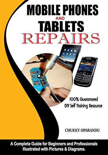 Mobile Phones and Tablets Repairs: A Complete Guide for Beginners and Professionals 9789789534111 Mobile Phones and Tablets Repairs is a 364 page complete manual that answers all the basic and professional level questions for entrants