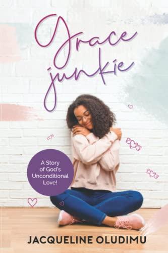 Grace Junkie: A Story of God's Unconditional: Oludimu, Jacqueline