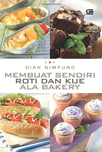 Membuat Sendiri Roti dan Kue ala Bakery: Diah Nimpuno