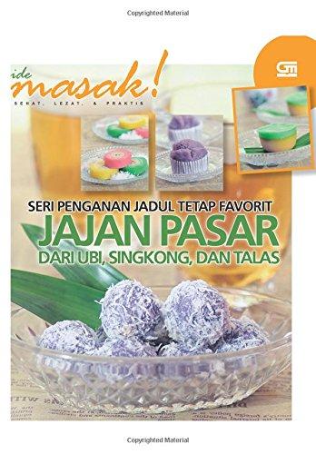 Seri Penganan Jadul tetap Favorit: Jajan Pasar dari Ubi, Singkong, & Talas (Indonesian Edition)...