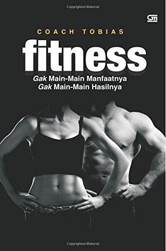 9789792296365: Fitness Gak Main-main Manfaatnya, Gak Main-main Hasilnya (Indonesian Edition)