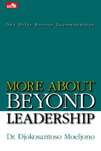 More About Beyond Leadership: Dua Belas Konsep: Moeljono, Dr. Djokosantoso