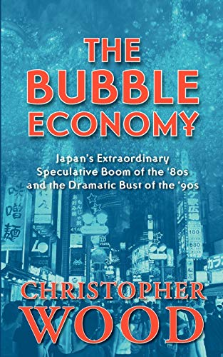 9789793780122: The Bubble Economy: Japan's Extraordinary Speculative Boom of the '80s and the Dramatic Bust of the '90s