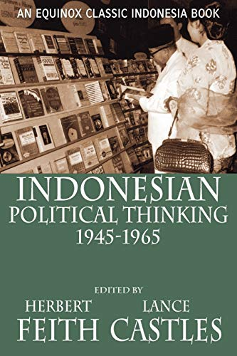 Indonesian Political Thinking 1945-1965: Feith, Herbert,