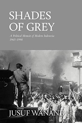 9789793780924: Shades of Grey: A Political Memoir of Modern Indonesia 1965-1998